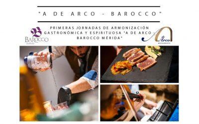 """Primeras Jornadas de Armonización Gastronómica y Espirituosa """"A de Arco – Barocco Mérida"""""""