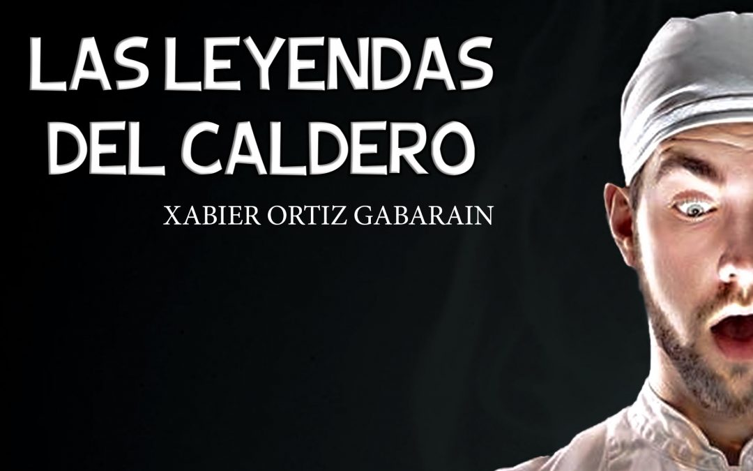 Las leyendas del caldero, una novela gastronómica de Xabier Ortiz Gabarain